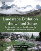 Landscape Evolution in the United States ebook by Joseph A. DiPietro