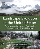 Landscape Evolution in the United States - An Introduction to the Geography, Geology, and Natural History ebook by Joseph A. DiPietro