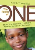 The Power of One - How You Can Help or Harm African American Students ebook by Dr. Gail L. Thompson