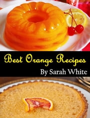 65 Best Orange recipes in 2014 ebook by Sarah White