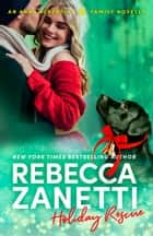 Holiday Rescue - An Albertini Family Romance ebook by Rebecca Zanetti