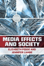 Media Effects and Society ebook by Elizabeth M. Perse,Jennifer Lambe
