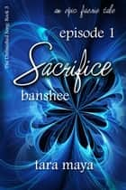 Sacrifice-Book 3-Episode 1 - Sacrifice – Banshee (Book 3-Episode 1) ebook by Tara Maya