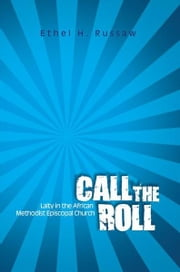 CALL THE ROLL - Laity in the African Methodist Episcopal Church ebook by Ethel H. Russaw