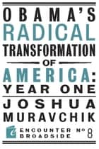 Obama's Radical Transformation of America: Year One - The Survival of Socialism in a Post-Soviet Era ebook by Joshua Muravchik