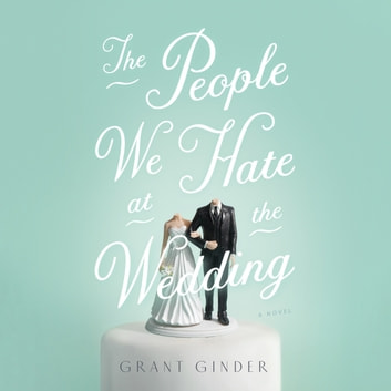 The People We Hate at the Wedding - A Novel audiobook by Grant Ginder