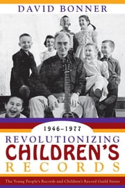 Revolutionizing Children's Records - The Young People's Records and Children's Record Guild Series, 1946-1977 ebook by David Bonner