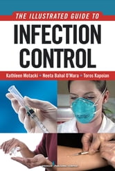 An Illustrated Guide to Infection Control ebook by Kathleen Motacki, MSN, RN, BC,Toros Kapoian, MD, FACP