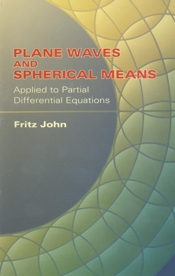 Plane Waves and Spherical Means Applied to Partial Differential Equations ebook by Fritz John