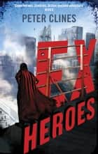 Ex-Heroes - Superheroes vs Zombies ebook by Peter Clines