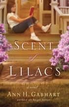 Scent of Lilacs, The ebook by Ann H. Gabhart