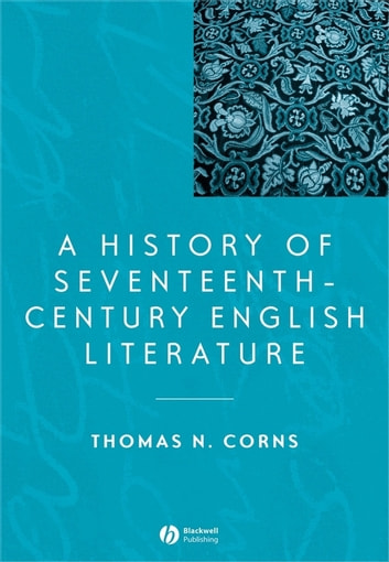 A History of Seventeenth-Century English Literature ebook by Thomas N. Corns