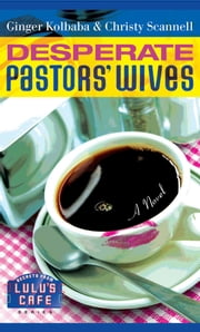 Desperate Pastors' Wives ebook by Ginger Kolbaba,Christy Scannell