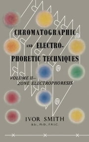 Zone Electrophoresis: Chromatographic and Electrophoretic Techniques ebook by Smith, Ivor