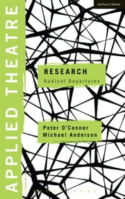 Applied Theatre: Research - Radical Departures ebook by Dr Michael Anderson,Dr Peter O'Connor