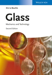 Glass - Mechanics and Technology ebook by Eric Le Bourhis