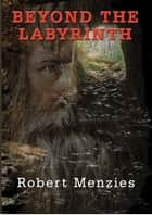 Beyond the Labyrinth ebook by Robert Menzies