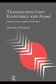 Transaction Cost Economics and Beyond - Toward a New Economics of the Firm ebook by Michael Dietrich