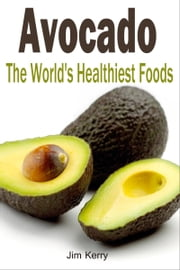 Avocado The World's Healthiest Foods ebook by Jim Karrey