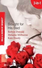 Bought for His Bed: Virgin Bought and Paid For / Bought for Her Baby / Sold to the Highest Bidder! (Mills & Boon By Request) ebook by Robyn Donald, Melanie Milburne, Kate Hardy