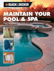Black & Decker The Complete Guide: Maintain Your Pool & Spa - Repair & Upkeep Made Easy ebook by Rich Binsacca