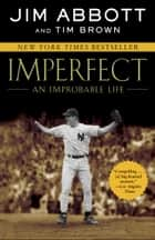 Imperfect: An Improbable Life - An Improbable Life ebook by Tim Brown, Jim Abbott