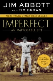 Imperfect: An Improbable Life - An Improbable Life ebook by Tim Brown,Jim Abbott