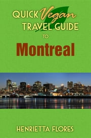 Quick Vegan Travel Guide to Montreal ebook by Henrietta Flores