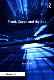 Frank Zappa and the And ebook by Paul Carr