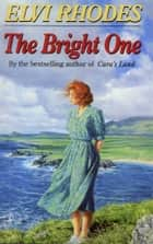 The Bright One ebook by Elvi Rhodes