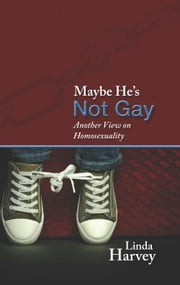 Maybe He's Not Gay ebook by Linda Harvey
