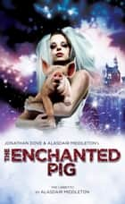 The Enchanted Pig ebook by Alasdair Middleton,Jonathan Dove