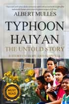 Typhoon Haiyan the Untold Story - A Story of Hope and Survival ebook by Albert Mulles
