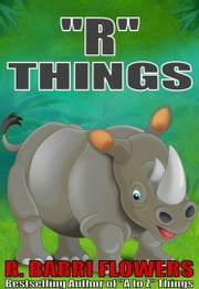"""R"" Things (A Children's Picture Book) ebook by R. Barri Flowers"