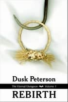 Rebirth (The Eternal Dungeon, Volume 1) ebook by Dusk Peterson