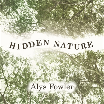 Hidden Nature - Wainwright Prize 2018 Shortlisted audiobook by Alys Fowler