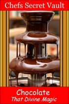 Chocolate: That Divine Magic ebook by Chefs Secret Vault