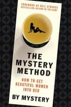 The Mystery Method ebook by Mystery,Chris Odom,Neil Strauss
