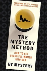 The Mystery Method - How to Get Beautiful Women Into Bed ebook by Mystery,Chris Odom