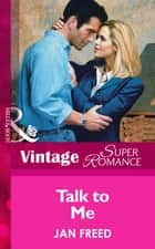 Talk To Me (Mills & Boon Vintage Superromance) ebook by Jan Freed