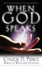 When God Speaks ebook by Chuck D. Pierce, Rebecca Wagner Sytsema