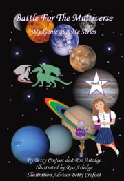 Battle for the Multiverse, My Genie And Me Series Book 3 ebook by Betty Crofoot,Roo Arledge