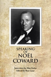 SPEAKING OF NOEL COWARD - Interviews by Alan Farley ebook by Alan Farley; Ron Lazar