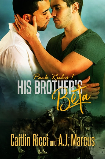 His Brother's Beta ebook by Caitlin Ricci,A.J. Marcus