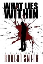 What Lies Within ebook by Robert Smith