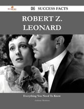 Robert Z. Leonard 84 Success Facts - Everything you need to know about Robert Z. Leonard ebook by Anthony Morrison