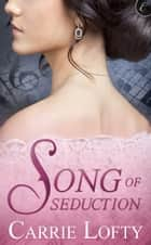 Song of Seduction ebook by Carrie Lofty