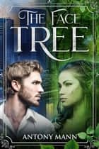 The Face Tree ebook by Antony Mann