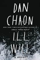 Ill Will - A Novel Ebook di Dan Chaon