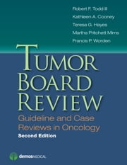 Tumor Board Review, Second Edition - Guideline and Case Reviews in Oncology ebook by Robert F. Todd III, MD, PhD,Kathleen A. Cooney, MD,Teresa G. Hayes, MD, PhD,Martha Pritchett Mims, MD, PhD,Francis P. Worden, MD